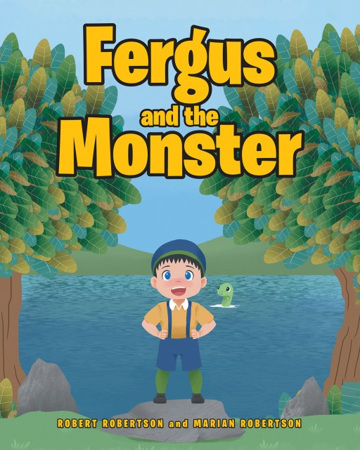 Robert Robertson and Marian Robertson's New Book 'Fergus and the Monster' Shares a Fascinating Tale of Friendship, Courage, Self-Confidence, and Reaching Potentials