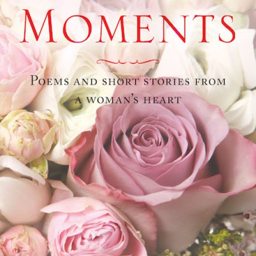 """Author Cheryl Bippus's New Book """"Pure Moments: Poems and Short Stories From a Woman's Heart"""" is a Beautiful Reminder to Slow Down and Notice the Moments in Life That Are Most Precious."""