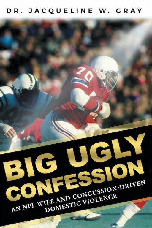 Dr. Jacqueline Wilson Gray's New Book 'Big Ugly Confession' is a Profound Documentary Novel About the Domestic Violence in the National Football League