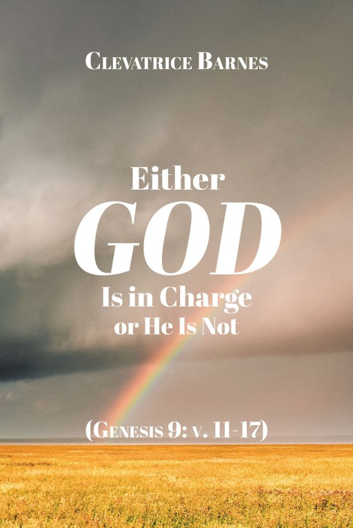 Clevatrice Barnes's New Book 'Either God is in Charge or He is Not' Expounds on the Omnipotence of God That Puts His Will Into Perspective for Humanity's Partaking