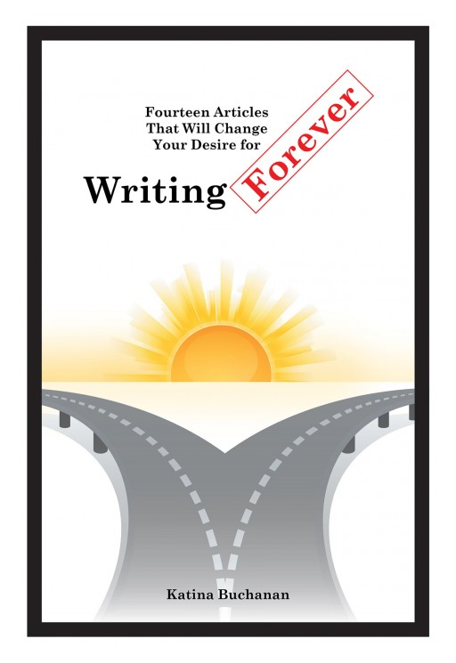 Katina Buchanan's New Book 'Fourteen Articles That Will Change Your Desire for Writing Forever' is a Book to Help Those With the Drive and Passion for Writing