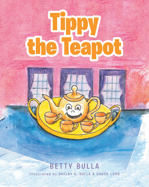 Betty Bulla's Book 'Tippy the Teapot' is a Parable With a Timeless Message of How a Master Potter Takes Children Through Difficult Challenges to Make Them Strong and Useful