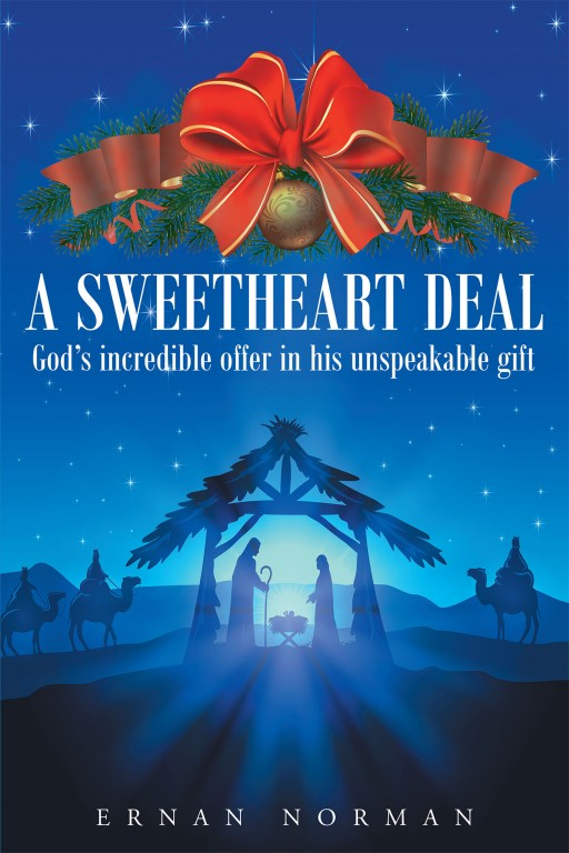Ernan Norman's New Book 'A Sweetheart Deal: God's Incredible Offer in His Unspeakable Gift' Seeks to Capture the Sweetness, the Joy, and the Cheer of the Christmas Season