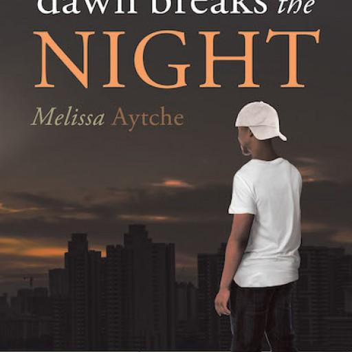 """Melissa Aytche's New Book """"When Dawn Breaks the Night"""" is a Captivating Novel About a Young Man Held Down by Destructive Decisions, Whose Life Was Changed by the Grace of God."""