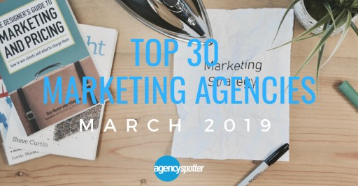 Agency Spotter's Top 30 Marketing Agencies Report for March 2019