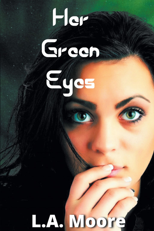 Author L.A. Moore's New Book 'Her Green Eyes' is a Steamy Tale of a Widowed Mother Who Finds Love Again Only to Discover Her Lover Has a Dark, Hidden Secret