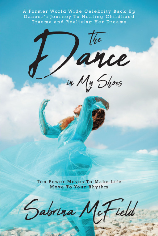 Sabrina McField's New Book 'The Dance in My Shoes' is an Inspiring Story of Self-Discovery and Overcoming Adversity Through Dance