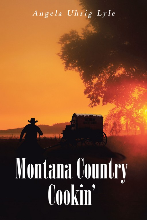 Author Angela Uhrig Lyle's New Book 'Montana Country Cookin' is a Collection of Unique Recipes That Hail From or Are Inspired by the Rugged Beauty of Montana