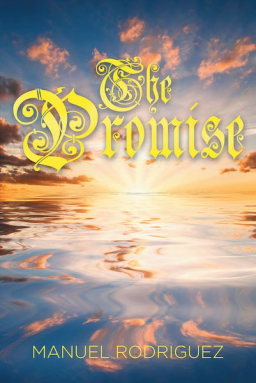 "Manuel Rodriguez's New Book ""The Promise"" is a Riveting Account of a Gifted Man's Mysterious Quest During His Life in the Early 20th Century"