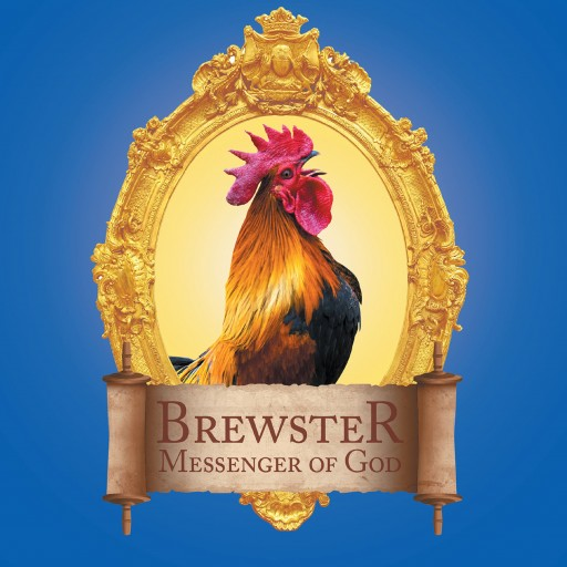 Robert Snyder's New Book, 'Brewster Messenger of God' is a Vividly Illustrated Book of the Bible's Rooster That Crowed During Christ's Passion.