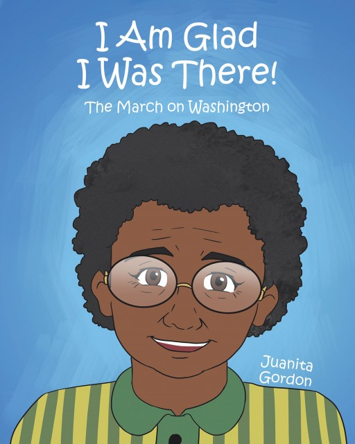 Juanita Gordon's New Book 'I Am Glad I Was There' Unfolds a Heartfelt Illustration About a Historic Fight for Equality and Justice in America