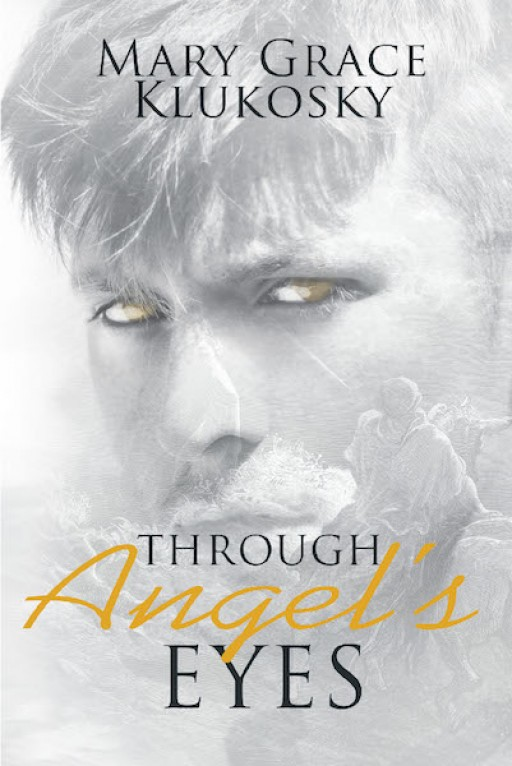 Mary Grace Klukosky's New Book 'Through Angel's Eyes' is a Compelling Narrative That Discusses the Nature of Angels and Their Enigmatic Mission to Humanity