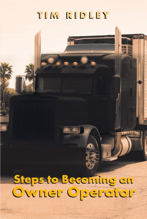 Author Tim Ridley's New Book 'Steps to Becoming an Owner Operator' is a Book That Will Help Readers Achieve Their Dream of Not Only Owning a Truck but Setting Up Their Own Business