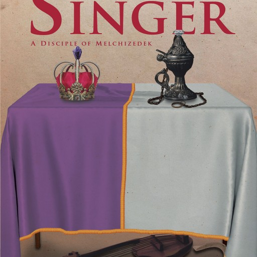 "David Martyn's New Book ""The Praise Singer: A Disciple of Melchizedek"" is the Stirring Tale of a Humble Shepherd Who Discovers God's Revelation to All Mankind."