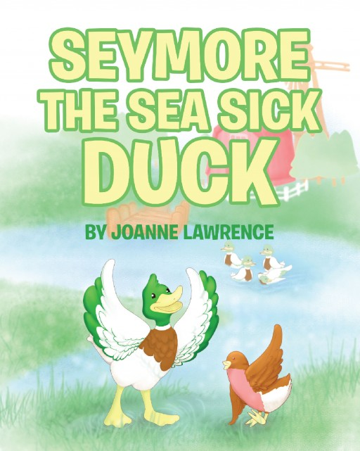 From Joanne Lawrence, 'Seymour the Seasick Duck' Follows an Adventurous Young Duck Trying to Make Some Friends