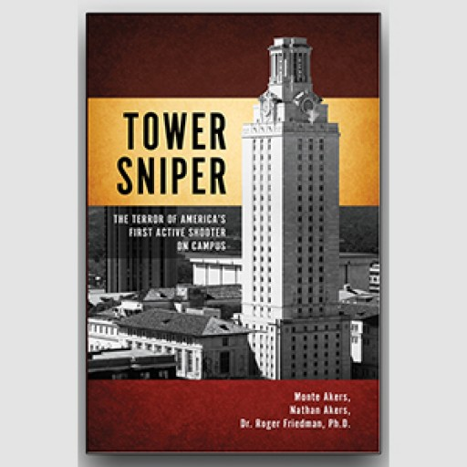 """John M. Hardy Publishing Releases """"TOWER SNIPER: The Terror of America's First Active Shooter on Campus,"""" by Monte Akers, Nathan Akers, and Dr. Roger Friedman"""