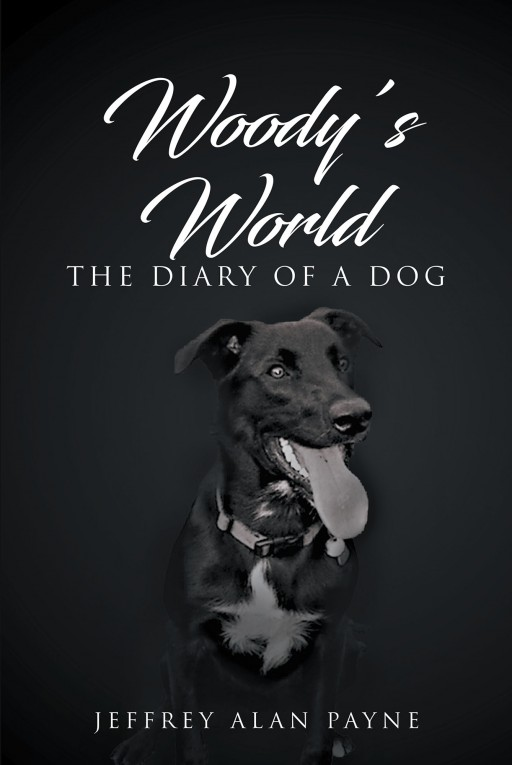 "Author Jeffrey Alan Payne's New Book ""Woody's World"" is the Story of a Dog, Told Through His Own Point of View"