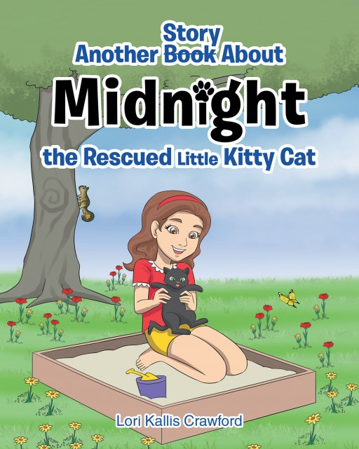 Lori Kallis Crawford's New Book 'Another Book Story About Midnight the Rescued Little Kitty Cat' Shares a Heartwarming Tale of a Kitten and the Loving Girl Who Rescued Him