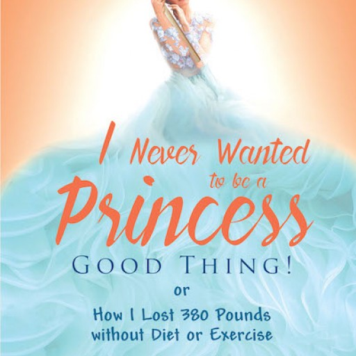 "C. R. Rae's New Book ""I Never Wanted to Be a Princess—Good Thing! or How I Lost 380 Pounds Without Diet or Exercise"" is a Wise, Funny, and Moving Memoir Chronicling the Next Chapter of the Author's Life."