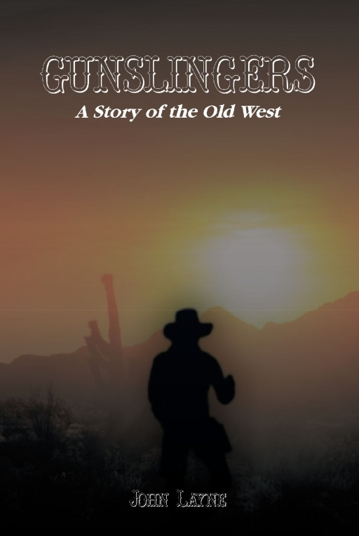 Author John Layne's New Book 'Gunslingers' is a Thrilling Story That Celebrates All Things 'Wild West', as Various Characters Come Together to Hunt Down Dangerous Outlaws