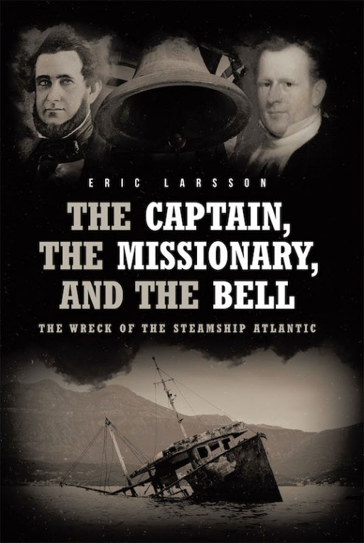 Eric Larsson's New Book 'The Captain, the Missionary, and the Bell, the Wreck of the Steamship Atlantic' is a Potent Journey Through Unexpected Circumstances and Chance Encounters