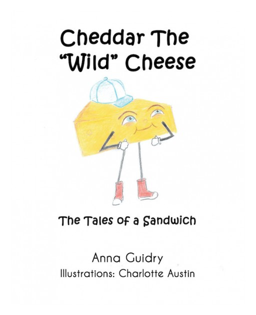 Anna Guidry's New Book 'Cheddar the 'Wild' Cheese' is a Delightful Journey of Cheddar as He Learns to Navigate His Way With the Lord's Guidance