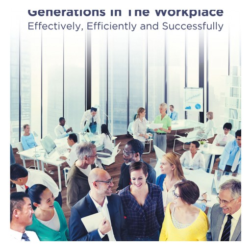Dr. Larry Price's New Book 'Managing the Four Different Generations in the Workplace Effectively, Efficiently, and Successfully' is a Valuable Workplace Strategy Guide.