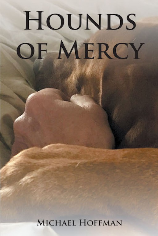 Michael Hoffman's New Book 'Hounds of Mercy' is a Captivating Story About a Dog's Heroic Life That Inspires Humans