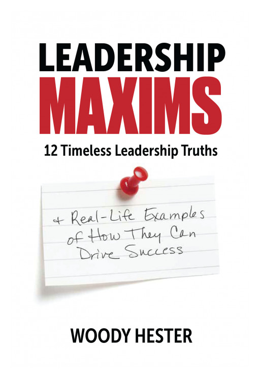 Woody Hester's new book, 'Leadership Maxims', provides a practical toolkit for those wanting to become better leaders, right where they are, right now.
