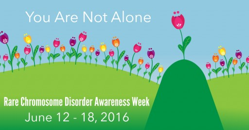 June 12 - 18 2016 Is Rare Chromosome Disorder Awareness Week