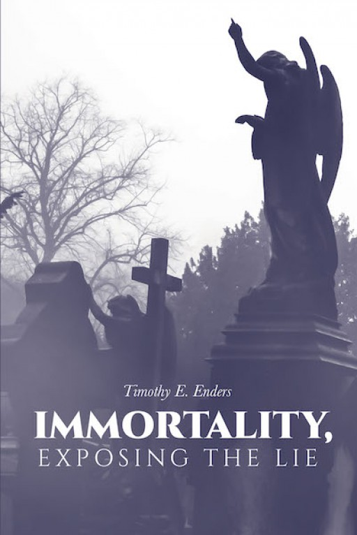 Timothy E. Enders's New Book 'Immortality' is an Enriching Opus That Explains the Bible's Perspective on Redemption and Life Beyond Death