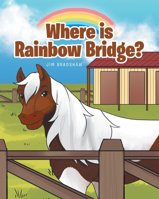 Jim Bradshaw's New Book, 'Where is Rainbow Bridge?' is a Heart-Touching Storybook That Explains the Real Meaning of Love