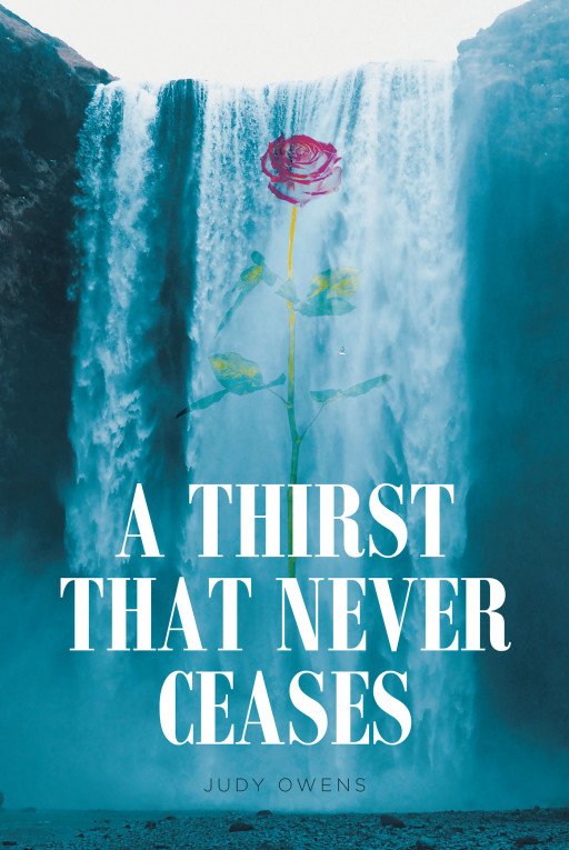 Judy Owens' New Book 'A Thirst That Never Ceases' is an Enriching Narrative That Explores the Ruminating Journey of a Christian Family