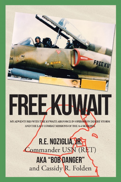 From R.E. Noziglia, Jr., Commander USN (RET) and Cassidy R. Folden, 'Free Kuwait' Tells the Story of Training Kuwaiti Air Fighters During Operation Desert Storm
