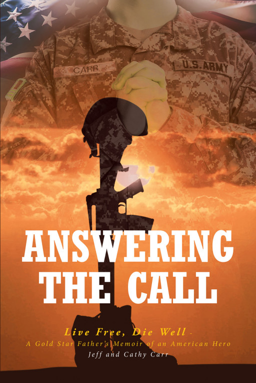 Jeff and Cathy Carr's New Book 'Answering the Call: Live Free, Die Well—A Gold Star Father's Memoir of an American Hero' Brings a Comforting Story for Bereaved Parents