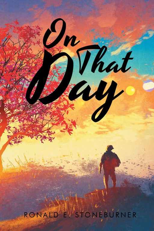 Ronald Stoneburner's New Book 'On That Day' is a Compelling Read That Shares God's Astounding Will for the Universe, as Proven in the Holy Bible