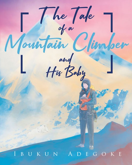 Ibukun Adegoke's New Book 'The Tale of a Mountain Climber and His Baby' is a Touching Story About a Father's Search for His Missing Child