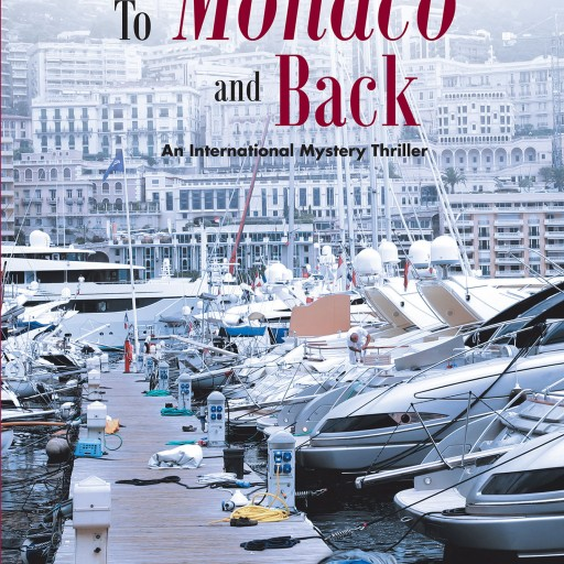 """Author Byron J. Coltman's New Book """"To Monaco and Back"""" is the Riveting Story of the Author's Explorations Across the World Using Stolen Bank Information."""