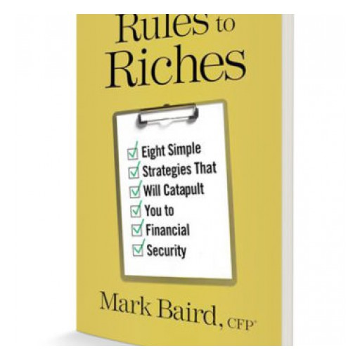 Mark Baird, CFP® Releases Rules to Riches, a Surprising Take on Building Wealth.