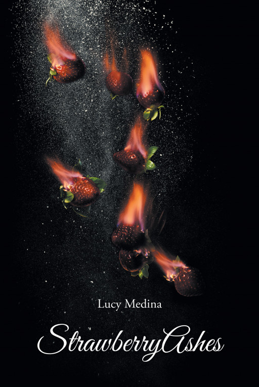 Author Lucy Medina's new book, 'StrawberryAshes', is a collection of powerful passages inspired by the author's intense feelings of love, pain, and growth