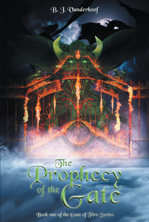 B. J. Vanderhoof's New Book 'The Prophecy of the Gate' is an Extraordinary Tale of an Ordinary Man Whose Fate Could Mean an End to the Human Race or Hope to a New Era