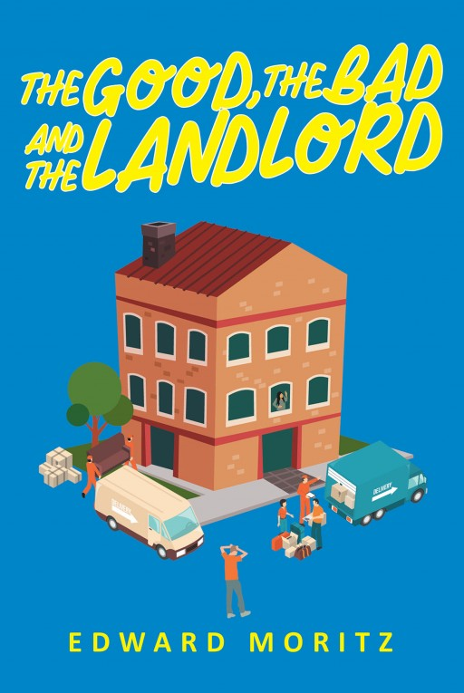 Author Edward Mortiz's New Book 'The Good, the Bad and the Landlord' is the Fascinating Chronicle of the Author's Seventeen and a Half Years as a Landlord