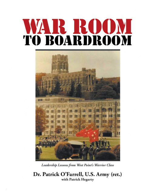 Patrick O'Farrell and Patrick Hegarty's New Book 'War Room to Boardroom: Leadership Lessons From West Point's Warrior Class' is a Must-Have for Aspiring Leaders