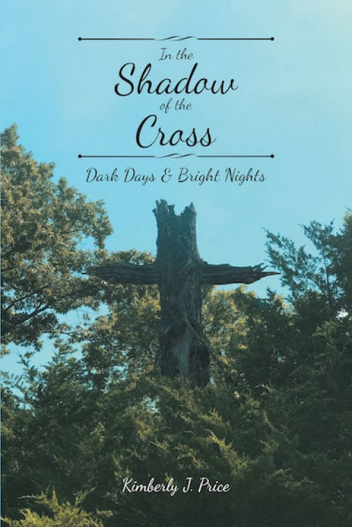 Kimberly J. Price's New Book, 'In the Shadow of the Cross' is a Compilation of Soul-Refreshing Poems That Reflects the Providence of God