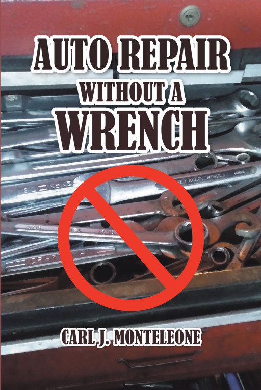Carl J. Monteleone's New Book, 'Auto Repair Without a Wrench' is a Very Effective Guide on How to Repair an Automobile Without the Need to Initially Go to a Mechanic