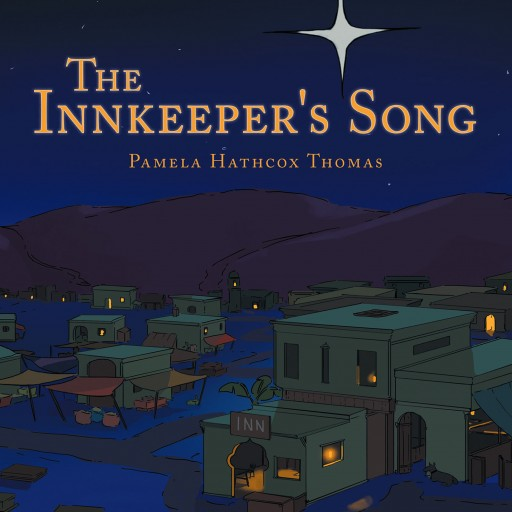 "Pamela Hathcox Thomas's New Book, ""The Innkeeper's Song"" is a Delightful Biblical Tale About Christmas, Told in a Novel Perspective."