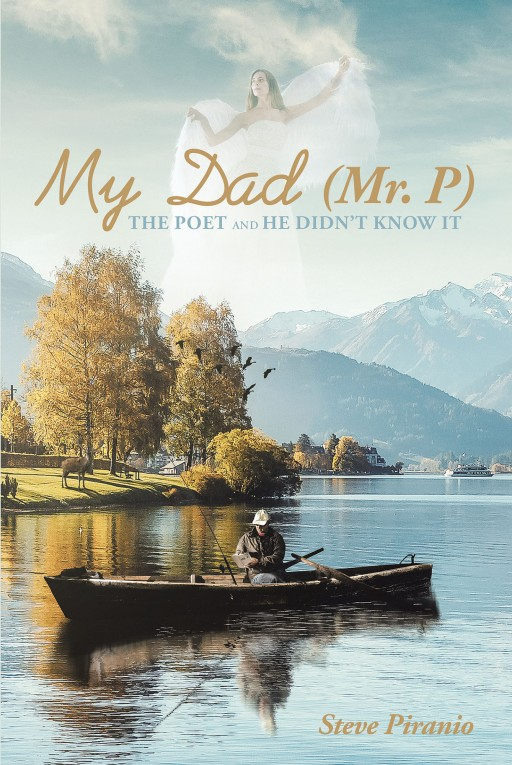 Steve Piranio's New Book 'My Dad (Mr. P): The Poet and He Didn't Know It' Compiles Well-Written Poems Inspired by the Life of One Promising Man