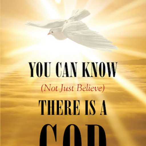 """John Walsh's New Book """"You Can Know (Not Just Believe) There is a God"""" is an Inspired Work That Details How to Know That the Teachings of the Bible Are Truly From God."""