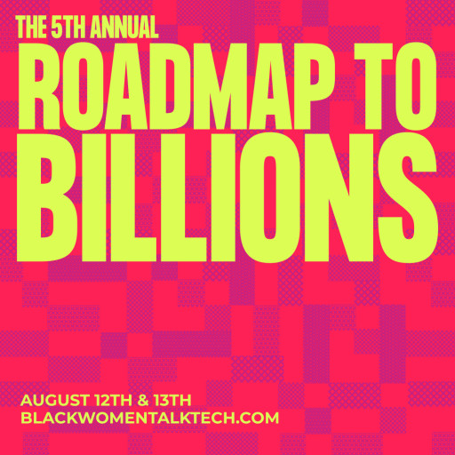 Black Women Talk Tech Presents Their Fifth Annual Roadmap to Billions Conference