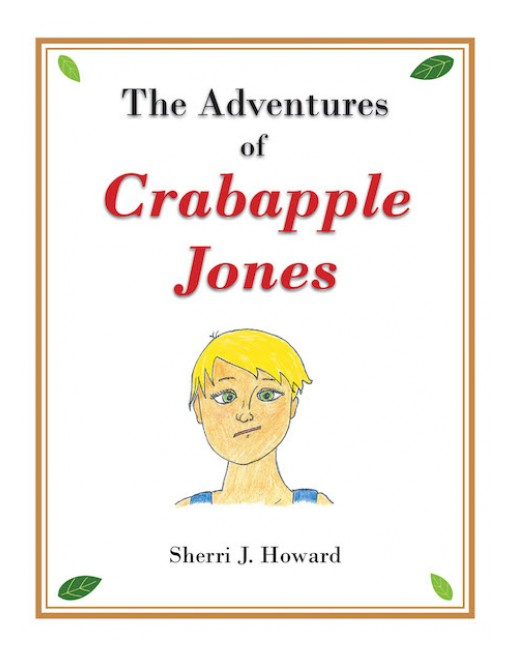 "Sherri J. Howard's New Book ""The Adventures of Crabapple Jones"" is an Entertaining Tale of a Boy's Rudeness That Teaches Him a Lesson on Goodness."